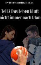 TEIL 2 Das Leben läuft nicht immer nach Plan...  by lovehandball1234