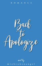 Back To Apologize (C O M P L E T E D) by mizbrokenangel