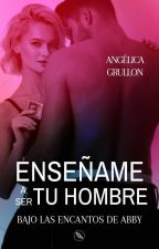 Enseñame A Ser Tu Hombre (Libro2) by angelicagrullon39