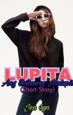 LUPITA(Ang Babaeng Malupit) Short Story by Pink_Butterfly1989