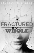 Fractured but Whole by clockwork_chaser