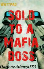 Sold To A Mafia Boss  by DarleneAtienza583