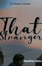 THAT STRANGER (Completed) by Armichan