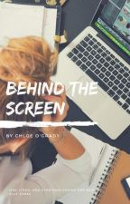 Behind The Screen by ChloeOgradyFiction