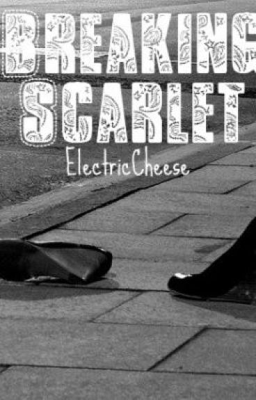 Breaking Scarlet by ElectricCheese