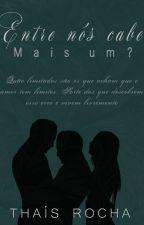 Entre Nós, Cabe Mais Um? COMPLETO by Tatali34