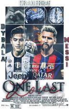 One Last Love [Paulo Dybala x Leo Messi] | Terminée ! by DraxlerBae