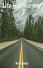 (จบแล้ว) เรื่องสั้น | Life is a journey | ชีวิตคือการเดินทางที่ไม่สื้นสุด by Baimai