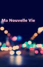 Ma nouvelle vie by AuroreBeauducel