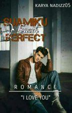 Suamiku Encik Perfect [ Complete ] by nadizz05