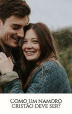 Como um namoro cristão deve ser? by Karol__chaves