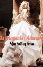 The Magnate's Adoration - Pujaan Hati Sang Jutawan by misskangen