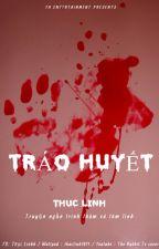 TRÁO HUYẾT by Thuclinh1811