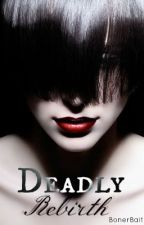 Deadly Rebirth by ZoeCeee