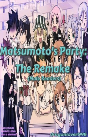 Matsumoto's Party: The Remake (Male Readers) by dragonlover098