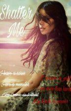 Shatter me (Saga Shatter Me #1) by chica_camren