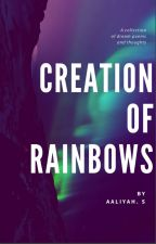 Creation of Rainbows (A book of Poetry) by aaliyahchan