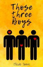 Those Three Boys | SLOW UPDATES by minimxmist