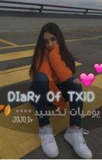 يوميات تكسيد 🐦|| Diary of Txid by JOJO_Dr