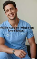 Medical Accident - What if you love a doctor? by chrissylou