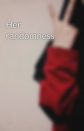 Her randomness by efkay_
