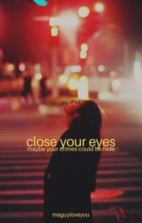 close your eyes  by Maguyloveyou