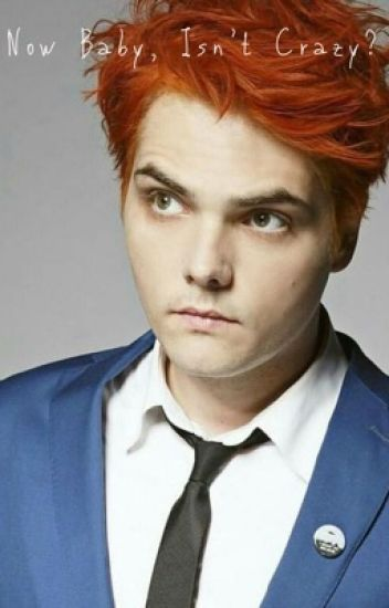 Now Baby, Isn't It Crazy? (Gerard Way, My Chemical Romance )