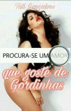 Procura-se um Amor que goste de Gordinhas by FlordeAgosto