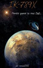 IK-789X, tome 1 : Planète quand tu nous tue... by reveuse2002