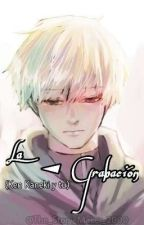 La Grabación (Ken Kaneki y tu) by The_Story_Maker_2000