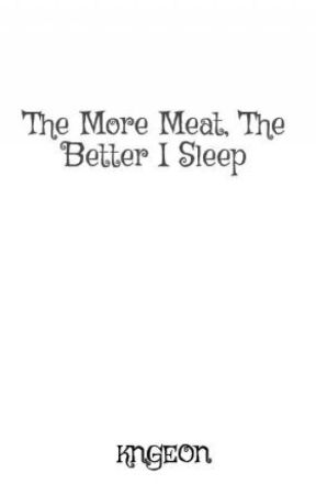 The More Meat, The Better I Sleep by KNGEON
