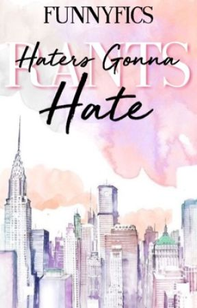 Haters Gonna Hate - Rants by FunnyFics