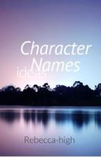 Character Name Ideas by Rebecca_high