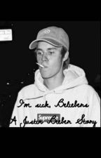 I'm sick, Beliebers- A Justin Bieber Story by jaybiebersmash