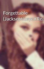Forgettable (JacksepticeyeXReader)  by ItsRosie_xoxo