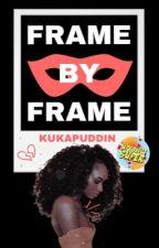 Frame By Frame by kukapuddin