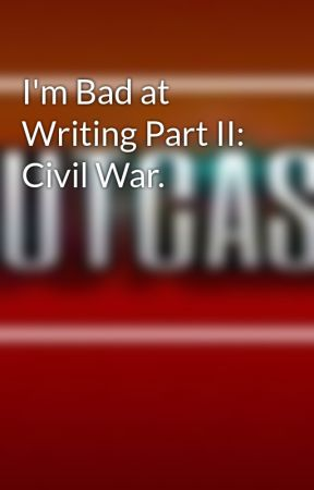 I'm Bad at Writing Part II: Civil War.  by pachary_zierce516