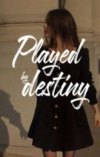 Played By Destiny (Completed) by yournoticeablegirl13