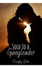 Sold To A Gangleader 《On Going》 by Simply-Jade