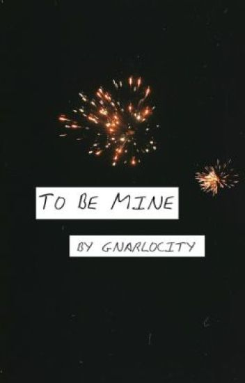 To Be Mine (Editing)