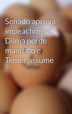 Senado aprova impeachment, Dilma perde mandato e Temer assume by soueopg