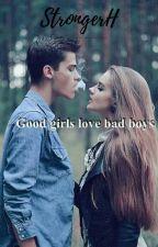 Good Girls love Bad Boys. by StrongerH