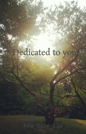 Dedicated to you. by Mia_Rose_714