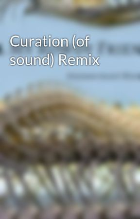 Curation (of sound) Remix by ScottWhitaker