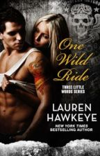 One Wild Ride (Steamy New Adult Rock Star Biker Romance) CHAPTER ONE by LaurenHawkeye