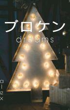 ☆Broken Dreams☆ by -DysfunctionalAlex-