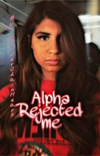 Alpha Rejected Me by Dorian_Blake