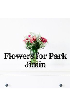Flowers for Park Jimin  {Jjk+Pjm} by KwonLita