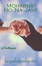 Engagement Trilogy 1: Mohabbat Ho Na Jaye (One Shot) by lazyakabookworm