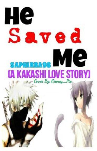 He saved me (A Kakashi Love Story)
